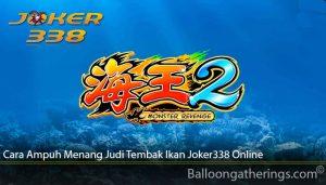 Cara Ampuh Menang Judi Tembak Ikan Joker338 Online
