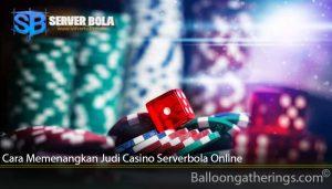 Cara Memenangkan Judi Casino Serverbola Online