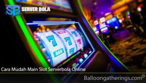 Cara Mudah Main Slot Serverbola Online