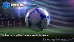 Strategi Betting Mix Parlay Serverbola Online