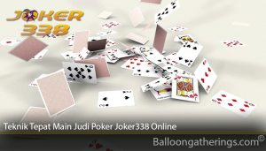 Teknik Tepat Main Judi Poker Joker338 Online