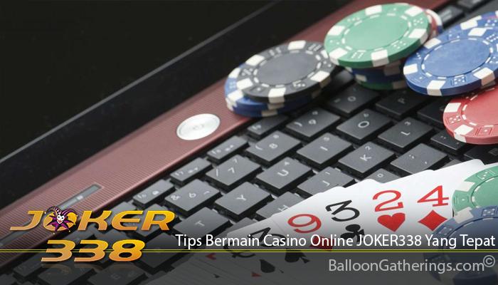 Tips Bermain Casino Online JOKER338 Yang Tepat