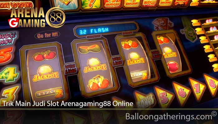 Trik Main Judi Slot Arenagaming88 Online
