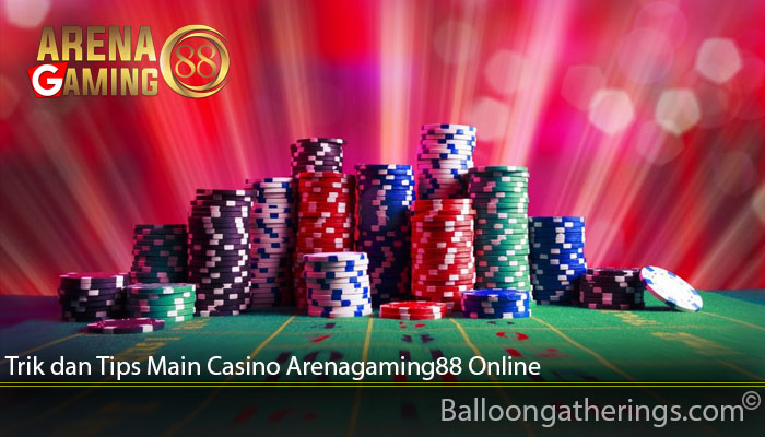 Trik dan Tips Main Casino Arenagaming88 Online
