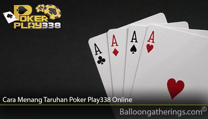 Cara Menang Taruhan Poker Play338 Online