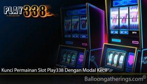 Kunci Permainan Slot Play338 Dengan Modal Kecil
