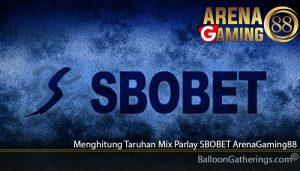 Menghitung Taruhan Mix Parlay SBOBET ArenaGaming88
