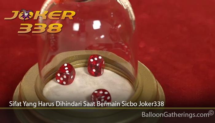 Sifat Yang Harus Dihindari Saat Bermain Sicbo Joker338