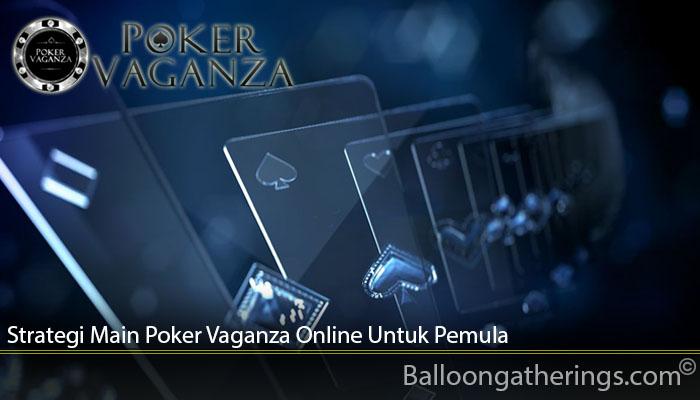 Strategi Main Poker Vaganza Online Untuk Pemula