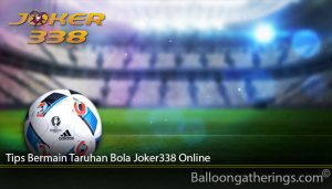 Tips Bermain Taruhan Bola Joker338 Online