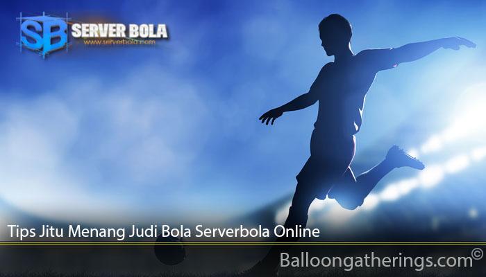 Tips Jitu Menang Judi Bola Serverbola Online