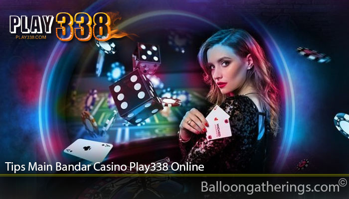 Tips Main Bandar Casino Play338 Online
