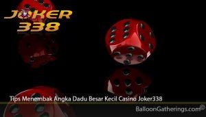 Tips Menembak Angka Dadu Besar Kecil Casino Joker338